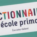 Un «Dictionnaire de l'école primaire» pour assimiler l'école du 21ème siècle