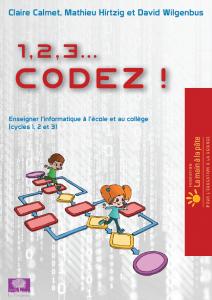 """""""1,2,3... codez"""" - guide pédagogique sur la programmation informatique, destiné aux profs des écoles et de 6e. / Inria, La main à la pâte"""