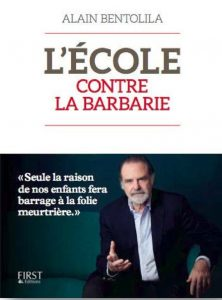 L'école contre la barbarie - Alain Bentolila