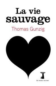 """""""La Vie sauvage"""", de Thomas Gunzig, Au Diable Vauvert, paru le 31 août."""