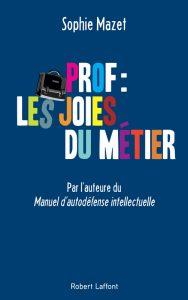"""""""Prof, les joies du métier"""", Sophie Mazet, Robert Laffont, 2017."""