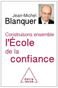 """""""L'Ecole de la confiance"""", J-M Blanquer - éditions Odile Jacob, 2018."""