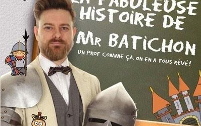 La fabuleuse histoire de Mr Batichon : la pièce qui vous fera aimer les cours d'histoire !